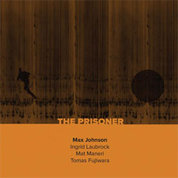 Johnson, Max / Ingrid Laubrock / Mat Maneri / Tomas Fujiwara: The Prisoner
