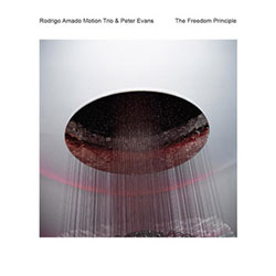 Amado, Rodrigo Motion Trio & Peter Evans: The Freedom Principle