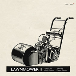 Gray / Hobbs / Hostetter / Braman: Lawnmower II (Clean Feed)