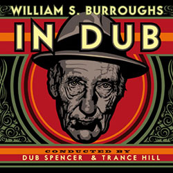 Burroughs, William S.: In Dub (Conducted by Dub Spencer & Trance Hill)
