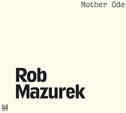 Rob Mazurek: Mother Ode (Corbett vs Dempsey)