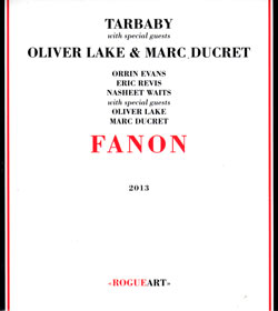 Tarbaby (Waits / Evans / Revis / + Lake & Ducret ): Fanon (RogueArt)