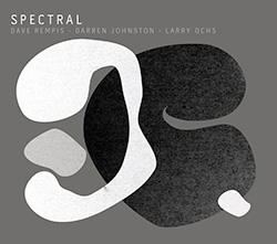 Rempis, Dave / Darren Johnston / Larry Ochs: Spectral