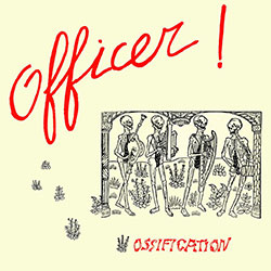 Officer!: Ossification