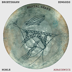Brotzmann / Adasiewicz / Edwards / Noble: Mental Shake [VINYL] (Otoroku)