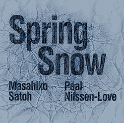 Satoh, Masahiko / Paal Nilssen-Love: Spring Snow