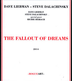 Liebman, Dave / Steve Dalachinsky + guest Richie Beirach: The Fallout Of Dreams (RogueArt)