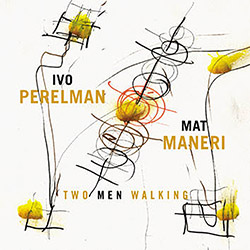 Perelman, Ivo / Mat Maneri: Two Men Walking (Leo Records)