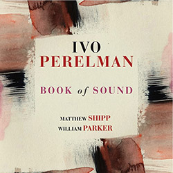 Perelman, Ivo / Matthew Shipp / William Parker: Book Of Sound (Leo)