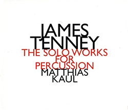 Tenney, James / Matthias Kaul: The Solo Works For Percussion (Hat[now]ART)