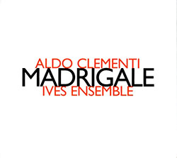 Clementi, Aldo / Ives Ensemble: Madrigale (Hat [now] ART)
