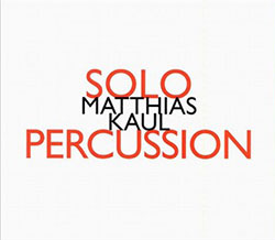 Kaul, Matthias: Solo Percussion (Hat[now]ART)
