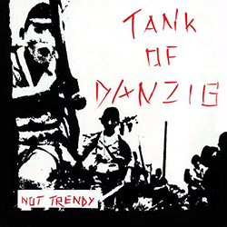 Tank Of Danzig: Not Trendy