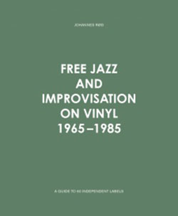 Rod, Johannes: Free Jazz and Improvisation on Vinyl 1965-1985: A Guide to 60 Independent Labels [BOO