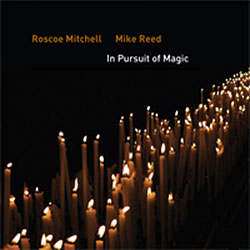 Mitchell, Roscoe / Mike Reed: In Pursuit of Magic (482 Music)