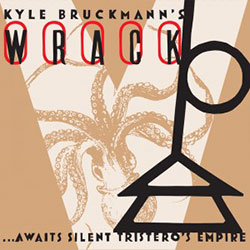Kyle Bruckmann's Wrack: ...Awaits Silent Tristero's Empire (Singlespeed Music)
