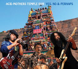 Acid Mothers Temple SWR: Yes, No & Perhaps