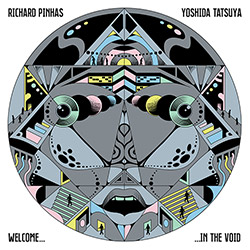 Pinhas, Richard / Yoshida Tatsuya: Welcome In The Void