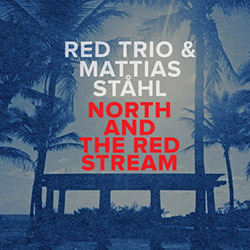 RED trio & Mattias Stahl: North And Red Stream (NoBusiness)