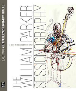 Lopez, Rick: The William Parker Sessionography [BOOK]