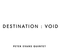 Evans, Peter Quintet: Destination: Void (More Is More)
