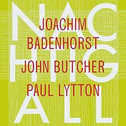 Badenhorst, Joachim / John Butcher / Paul Lytton: Nachtigall
