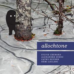 Chenard, Sylvie / Alexandre Dubuc / Cathy Heyden / Remi Leclerc: Allochtone (Tour de Bras)