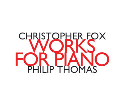Fox, Chistopher: Works For Piano, Philip Thomas piano <i>[Used Item]</i> (Hat [now] ART)