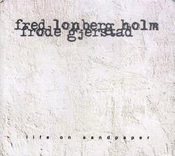 Lonberg-Holm, Fred / Frode Gjerstad: Life On Sandpaper