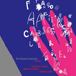 Francois Carrier, Michel Lambert, Alexey Lapin: The Russian Concerts Volume 2 (FMR Records)