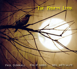 Dunmall, Paul / Philip Gibbs / Neil Metcalfe: The Ravens Look