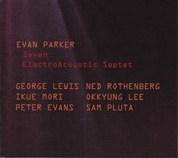 Parker, Evan ElectroAcoustic Septet: Seven (Les Disques Victo)
