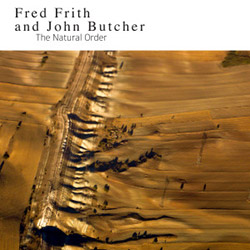 Frith, Fred / John Butcher: The Natural Order (Northern Spy)