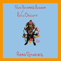 Bishop, Sir Richard / Bill Orcutt: Road Stories (Kali) [VINYL]