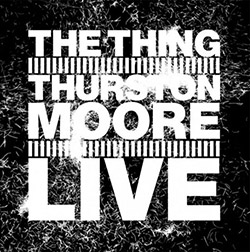 Thing, The With Thurston Moore: Live [VINYL] (The Thing Records)