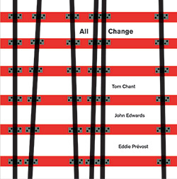 Chant, Tom / John Edwards / Eddie Prevost: All Change (Matchless)