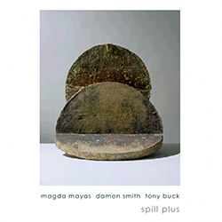 Mayas, Magda / Damon Smith / Tony Buck: Spill Plus (Nuscope)