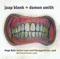 Blonk, Jaap / Damon Smith: Hugo Ball: Sechs Laut- Und Klanggedichte 1916 (Six Sound Poems, 1916) [CA