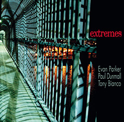 Parker, Evan / Paul Dunmall / Tony Bianco: Extremes (Red Toucan)