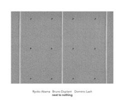 Ryoko Akama / Bruno Duplant / Dominic Lash: Next To Nothing (Another Timbre)