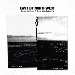 Wooley, Nate / Ken Vandermark: East By Northwest (Pleasure of the Text Records)