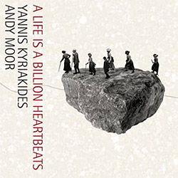 Kyriakides, Yannis + Andy Moor: A Life Is A Billion Heartbeats