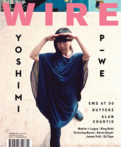 Wire, The: #365 July 2014 [MAGAZINE]
