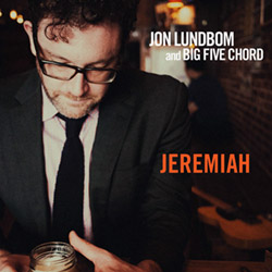 Lundbom, Jon & Big Five Chord: Jeremiah (Hot Cup Records)