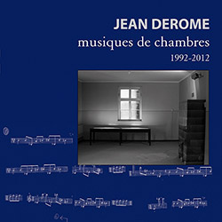 Derome, Jean: Chamber Music 1992-2012 (Ambiances Magnetiques)