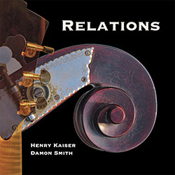 Henry Kaiser / Damon Smith: Relations (Balance Point Acoustics)