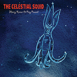 Kaiser, Henry & Ray Russell: The Celestial Squid (Cuneiform)