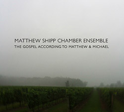 Shipp, Matthew Chamber Ensemble: The Gospel According to Matthew & Michael