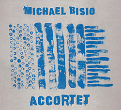 Bisio, Michael (w/Kirk Knuffke, Art Bailey & Michael Wimberly): Accortet