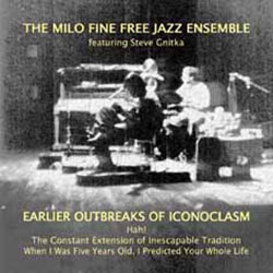 Milo Fine Free Jazz Ensemble: Earlier Outbreaks of Iconoclasm (Emanem)